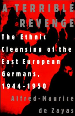 A Terrible Revenge: The Ethnic Cleansing of the East European Germans, 1944-1950
