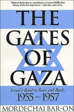 Gates of Gaza: Israel's Road to Suez and Back, 1955-1957