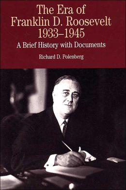Era of Franklin Delano Roosevelt, 1933-1945: A Brief History with Documents