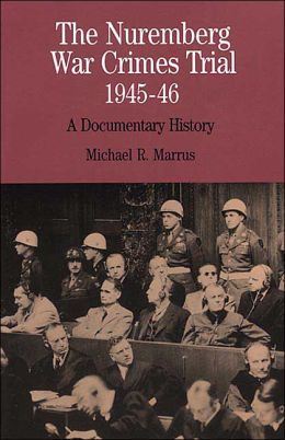 Nuremburg War Crimes Trial, 1945-46: A Documentary History