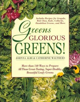 Greens Glorious Greens: More than 140 Ways to Prepare All Those Great-Tasting, Super-Healthy, Beautiful Leafy Greens