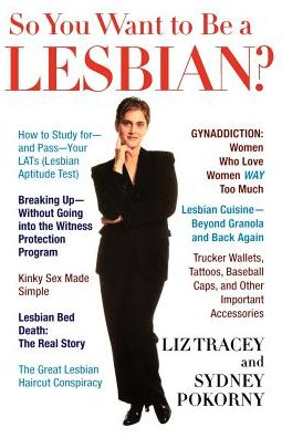 So You Want to Be a Lesbian: A Guide for Amateurs and Professionals