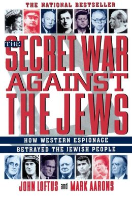Secret War Against the Jews: How Western Espionage Betrayed The Jewish People