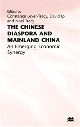 The Chinese Diaspora and Mainland China: An Emerging Economic Synergy