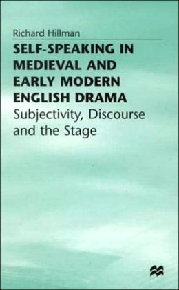 Self-Speaking in Medieval and Early Modern English Drama: Subjectivity, Discourse and the Stage