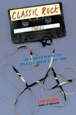 Classic Rock Stories: The Stories behind the Greatest Songs of All Time