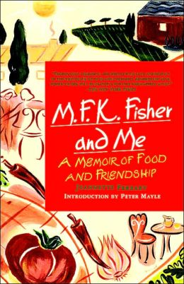 M. F. K Fisher and Me: A Memoir of Food and Friendship