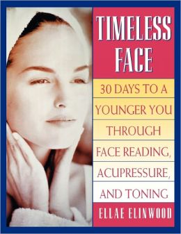 Timeless Face: Thirty Days to a Younger You through Face Reading, Acupressure, and Toning