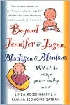 Beyond Jennifer and Jason, Madison and Montana: What to Name Your Baby Now