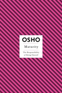 Maturity: The Responsibilty of Being Oneself (Osho Insight Series)