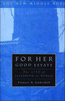 For Her Good Estate: The Life of Elizabeth de Burgh