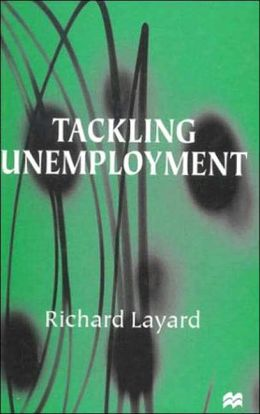 Tackling Unemployment: Cause and Cure
