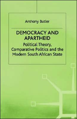 Democracy and Apartheid: Political Theory, Comparative Politics and the Modern South Afric