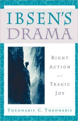 Ibsen's Drama: Right Action and Tragic Joy