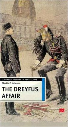 The Dreyfus Affair: Honour and Politics in the Belle Epoque