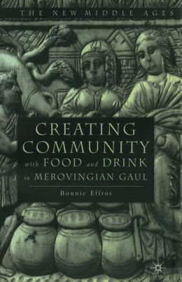 Creating Community With Food and Drink in Merovingian Gaul