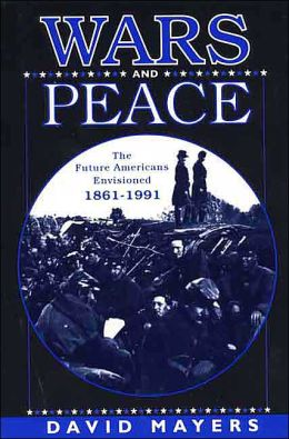 Wars and Peace: The Future Americans Revisioned,1861-1991