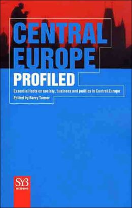 Central Europe Profiled: Essential Facts on Society, Business, and Politics in Central Europe