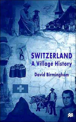 Switzerland A Village History