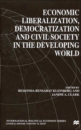 Economic Liberalization, Democratization And Civil Society In The Developing Wor