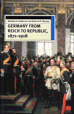 Germany From Reich To Republic, 1871-1918