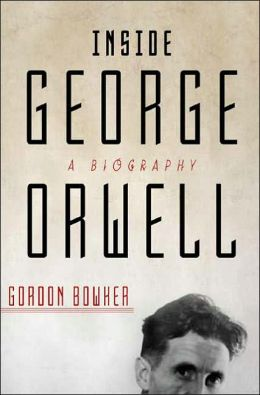 Inside George Orwell: A Biography