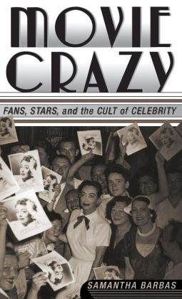 Movie Crazy: Fans,Stars,and the Cult of Celebrity