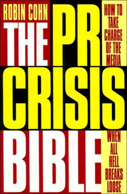 PR Crisis Bible: How to Take Charge of the Media When All Hell Breaks Loose