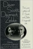 Dear Scott, Dearest Zelda: the love letters of F. Scott and Zelda Fitzgerald