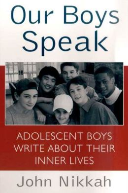 Our Boys Speak: Adolescent Boys Write About Their Inner Lives