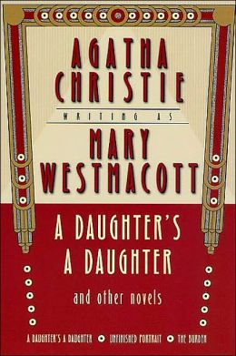 A Daughter's a Daughter and Other Novels: A Mary Westmacott Omnibus