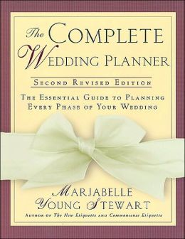 The Complete Wedding Planner: 2nd Revised Edition, The Essential Guide to Planning Every Phase of Your Wedding