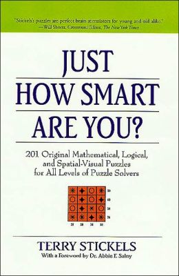 Just How Smart Are You?: 150 Original Mathematical, Logical, and Spatial-Visual Puzzles for All Levels of Puzzle Solvers