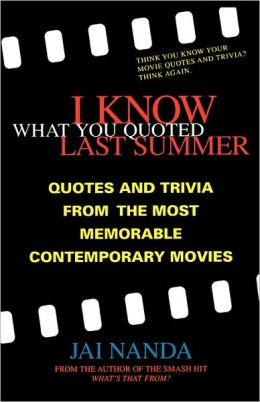 I Know What You Quoted Last Summer: Quotes, Trivia, and Quizzes from the Most Memorable Contemporary Movies