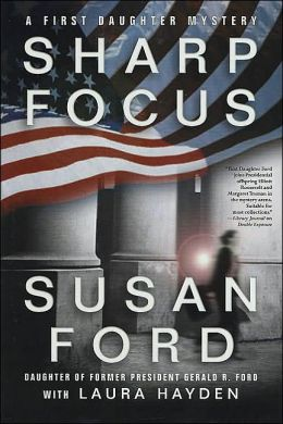 Sharp Focus: A First Daughter Mystery