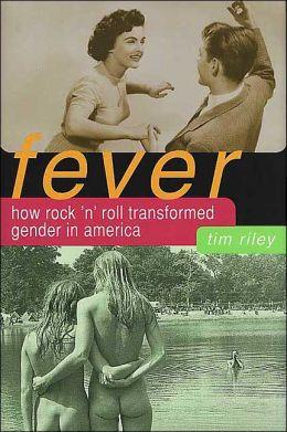 Fever: How Rock & Roll Transformed Gender in America