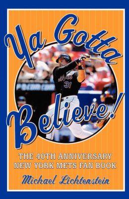 Ya Gotta Believe!: The 40th Anniversary New York Mets Fan Book