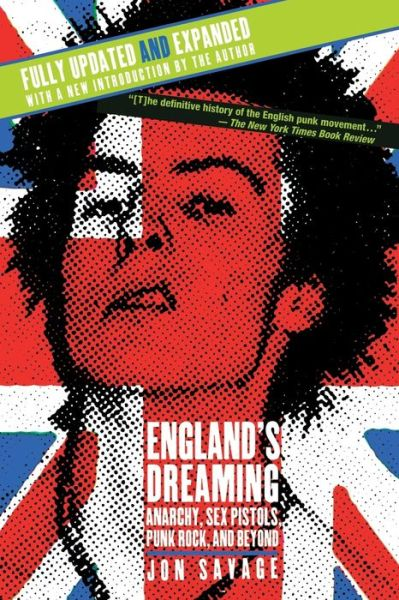 England's Dreaming: Anarchy, Sex Pistols, Punk Rock, and Beyond (Revised Edition)