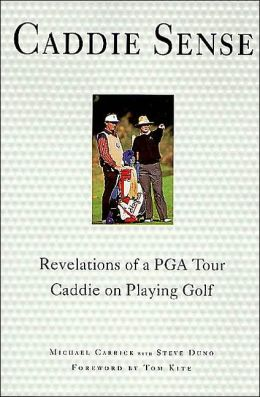Caddie Sense: Revelations of a PGA Tour Caddie on Playing Golf
