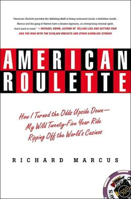 American Roulette: How I Turned the Odds Upside Down - My Wild Twenty-Five Year Ride Ripping Off the World's Casinos