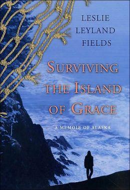 Surviving the Island of Grace: A Memoir of Alaska