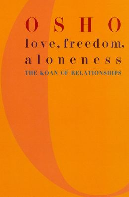 Love, Freedom, and Aloneness: The Koan of Relationships