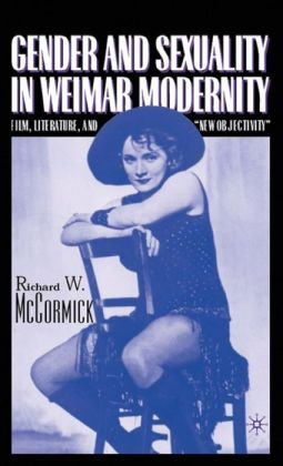 Gender and Sexuality in Weimar Modernity: Film,Literature,and New Objectivity