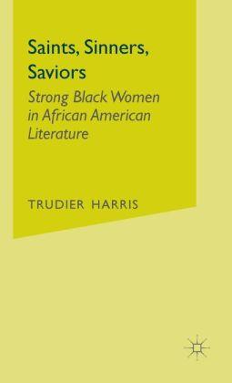 Saints,Sinners,Saviors: Strong Black Women in African American Literature
