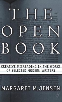 Open Book: Creative Misreading in the Works of Selected Modern Writers