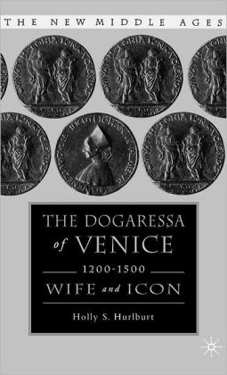 Dogaressa of Venice, 1200-1500: Wife and Icon (The New Middle Ages Series)