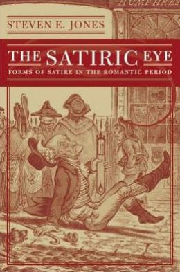 The Satiric Eye: Forms of Satire in the Romantic Period