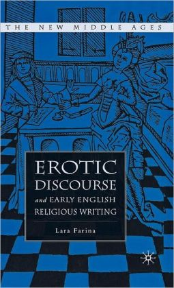 Erotic Discourse and Early English Religious Writing (New Middle Ages Series)