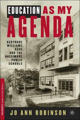 Education as My Agenda: Gertrude Williams, Race, and the Baltimore Public Schools (Palgrave Studies in Oral History Series)