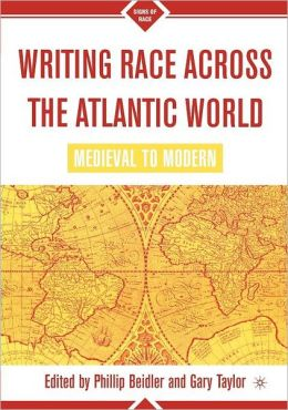 Writing Race Across the Atlantic World, Medieval to Modern (Signs of Race Series)